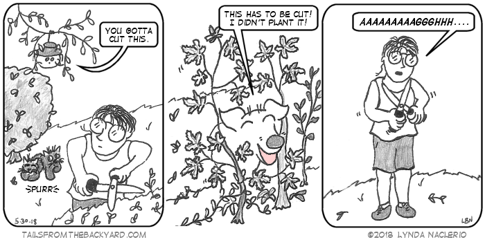 "I'm doing the best I can with the pruning and the Spider points out I need to cut something else. The Puppy sticks her head in through more trees and says I need to cut those. The third panel has me gazing deeply into the blades of my clipper, going, ""AAAAAAAAAGGGHHH...."""
