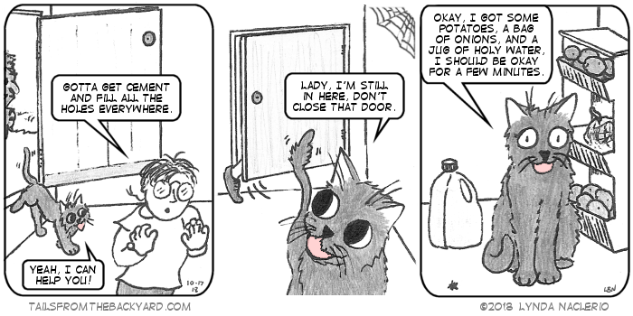 "I go into the basement, talking about getting cement to fill the hole. The Slinky One follows me in, saying he can help. He sees me leaving the basement and says not to close the door because he's still in there. In the third panel, The Slinky One sits near some shelves and says, ""I got some potatoes, a bag of onions, and a jug of holy water, I should be okay for a few minutes."""