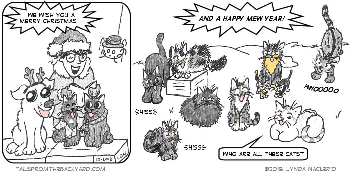 "The Ninja Twins, The Puppy, The Spider and I sing We Wish You A Merry Christmas while wearing Christmas clothes. The Puppy has antlers, The Slinky One wears a scarf, The Fluffy One wears a sweater. The Spider has a sprig of Holly on his hat, and I am wearing a Santa hat and mittens. In the next panel, all the cats we've met over the year including the young tabby, her mother and siblings, her boyf, the weregigolos, and the fluffy calico, are sitting around waiting to eat, and they sing, ""And a happy mew year!"" The white tiger cat asks who all these other cats are."