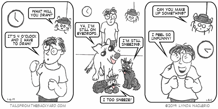 I look at the clock and declare it's 4 o'clock and time to draw. The Spider asks me what I will draw. I look to the furries for inspiration. The Puppy mentions she's still on her eyedrops, and the Ninja Twins compare sneezes. I yell that I'm feeling unfunny. The Spider suggests making something up.